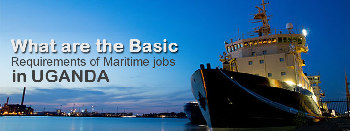 Top 8 much needed Skills for maritime Jobs in Uganda